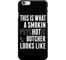 This Is What A Smokin Psychotic Butcher Looks Like - TShirts & Hoodies iPhone Case/Skin