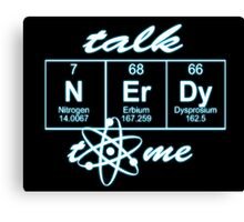 Talk Nerdy to me... Canvas Print