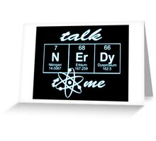 Talk Nerdy to me... Greeting Card