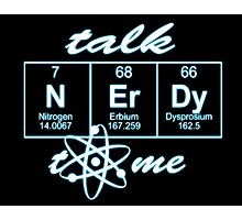 Talk Nerdy to me... Photographic Print