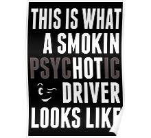 This Is What A Smokin Psychotic Driver Looks Like - TShirts & Hoodies Poster