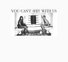 You can't shit with us Unisex T-Shirt
