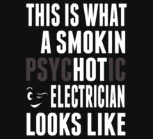 This Is What A Smokin Psychotic Electrician Looks Like - TShirts & Hoodies T-Shirt