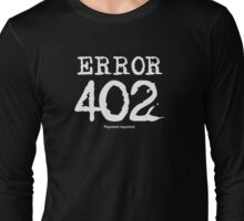 Error 402. Payment required. Long Sleeve T-Shirt