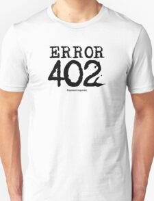 Error 402. Payment required. Unisex T-Shirt