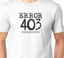 Error 403. Forbidden. Unisex T-Shirt