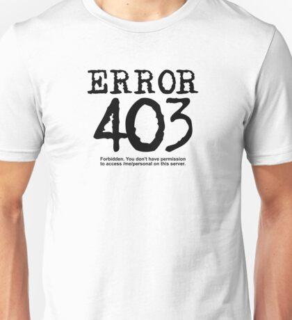 Error 403. Forbidden. Unisex T-Shirt