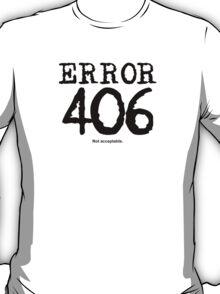 Error 406. Not acceptable. T-Shirt