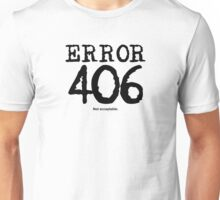 Error 406. Not acceptable. Unisex T-Shirt