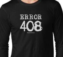 Error 408. Request timeout. Long Sleeve T-Shirt