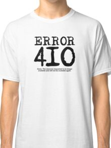 Error 410. Gone.  Classic T-Shirt