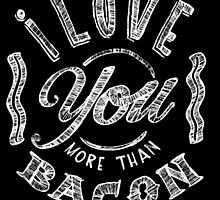 I love you more than bacon by PaperOliv