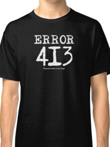 Error 413. Request entity is too large. Classic T-Shirt