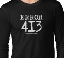 Error 413. Request entity is too large. Long Sleeve T-Shirt