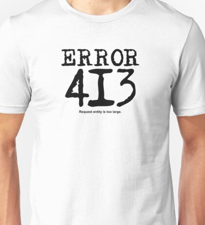 Error 413. Request entity is too large. Unisex T-Shirt
