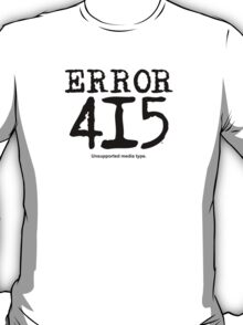 Error 415. Unsupported media type. T-Shirt