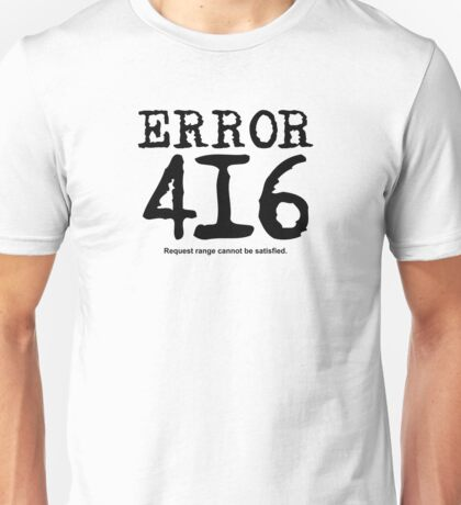 Error 416. Request range cannot be satisfied. Unisex T-Shirt