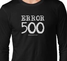 Error 500. Internal server error. Long Sleeve T-Shirt