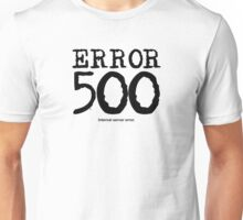 Error 500. Internal server error. Unisex T-Shirt