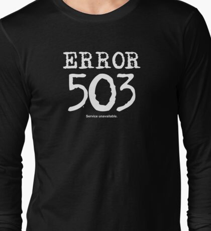 Error 503. Service unavailable. Long Sleeve T-Shirt