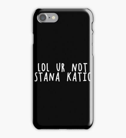 LOL UR NOT STANA KATIC iPhone Case/Skin