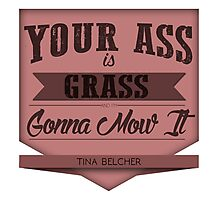 YOUR ASS IS GRASS Photographic Print