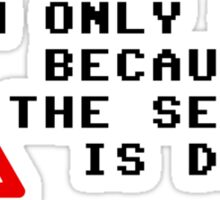 I'm Only Here Because the Server is Down Sticker