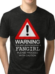 Warning You Are Approaching A Fangirl Please Proceed With Caution Tri-blend T-Shirt