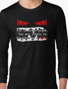 It is pitch black. You are likely to be eaten by a grue. Long Sleeve T-Shirt