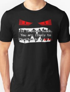 It is pitch black. You are likely to be eaten by a grue. T-Shirt