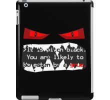 It is pitch black. You are likely to be eaten by a grue. iPad Case/Skin