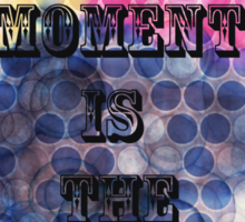 EACH MOMENT IS THE UNIVERSE Sticker
