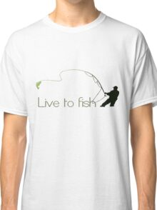Live to fish Classic T-Shirt