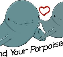 Find Your Porpoise in Life by thechimp