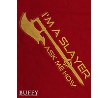 Buffy the Vampire Slayer - I'm a Slayer Photographic Print