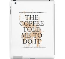 The Coffee told me to do it iPad Case/Skin