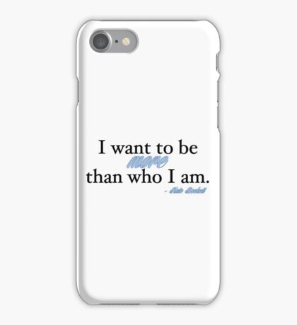I want to be more than who I am. - Kate Beckett iPhone Case/Skin