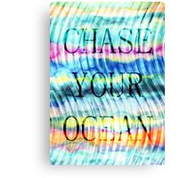 CHASE YOUR OCEAN Canvas Print