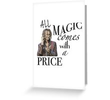 """All Magic Comes With A Price"" Greeting Card"