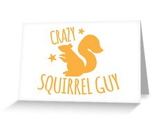 Crazy Squirrel guy Greeting Card