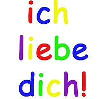 Ich liebe Dich! - I love You! in German by GermanDesigns