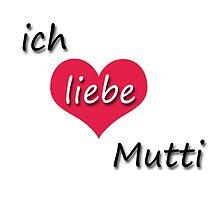 Ich liebe meine Mutti - I love my Mother in German by GermanDesigns