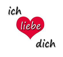 Ich liebe Dich! - I love You! in German with a Heart by GermanDesigns