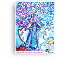 My Soul Sings to the World Canvas Print