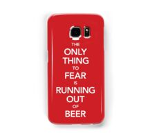 The Only Thing to Fear Is Running Out of Beer (UK Edition) Samsung Galaxy Case/Skin