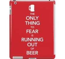 The Only Thing to Fear Is Running Out of Beer (UK Edition) iPad Case/Skin