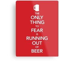 The Only Thing to Fear Is Running Out of Beer (UK Edition) Metal Print