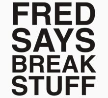 Fred Says Break Stuff One Piece - Short Sleeve