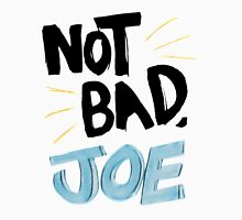 Not Bad, Joe (DARK) Unisex T-Shirt