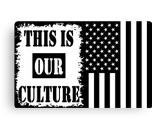 This Is Our Culture Canvas Print